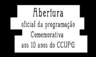 Abertura Oficial da Programação Comemorativa de 10 anos do CCUFG