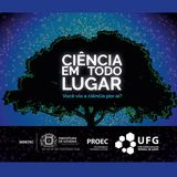 Programa Ciência em Todo Lugar com as logos da Sedetec, Prefeitura de Goiânia, PROEC e UFG.
