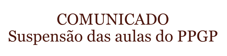 Comunicado - suspensão das aulas PPGP