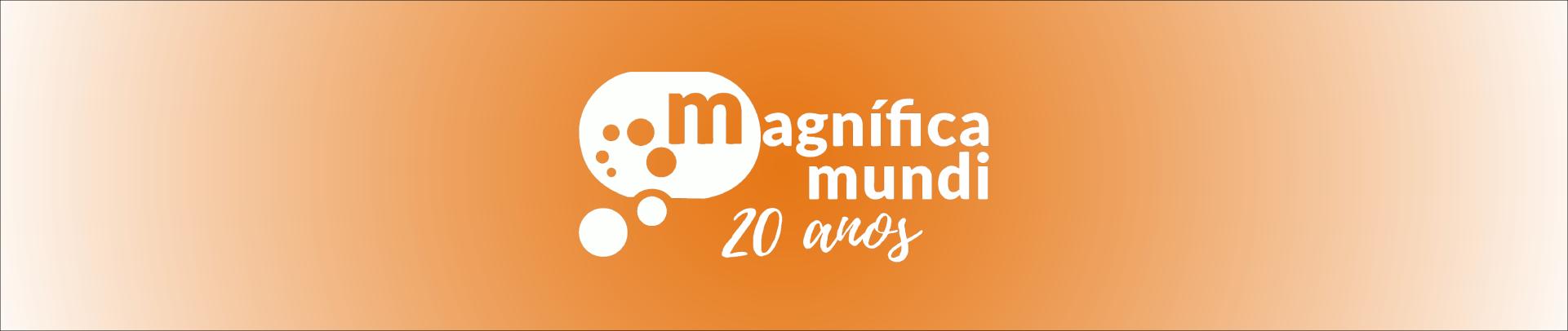 Magnífica Mundi 20 anos