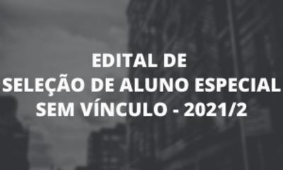 EDITAL SELEÇÃO DE ALUNO ESPECIAL SEM VÍNCULO - 20212