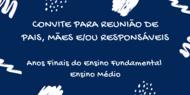 CONVITE PARA REUNIÃO DE PAIS, MÃES E/OU RESPONSÁVEIS  Anos Finais do Ensino Fundamental  Ensino Médio