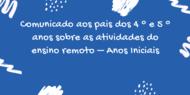 Banner azul com texto Comunicado aos pais dos 4 ° e 5 ° anos sobre as atividades do ensino remoto – Anos Iniciais