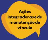 Ações integrativas e de manutenção de vínculo