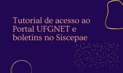 Tutorial de acesso ao portal UFGNET e boletins no SISCEPAE