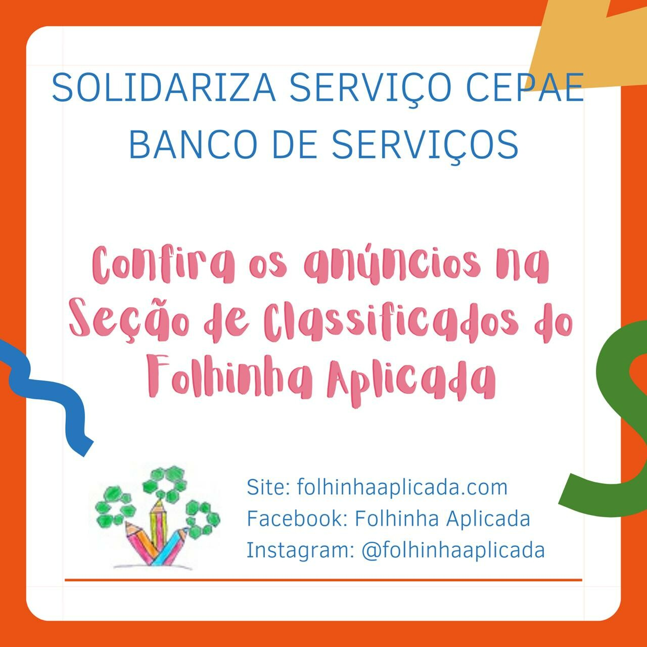 SOLIDARIZA SERVIÇO CEPAE BANCO DE SERVIÇOSConfira os anúncios na seção de classificados da folhinha aplicadaSite: https://www.folhinhaaplicada.com/