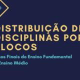 DISTRIBUIÇÃO DE DISCIPLINAS POR BLOCOS DOS ANOS FINAIS E ENSINO MÉDIO