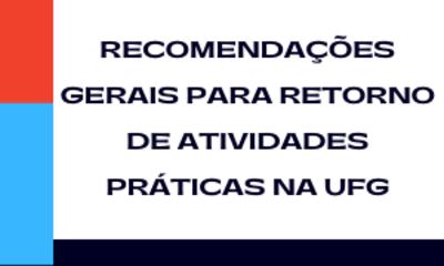 RECOMENDAÇÕES GERAIS PARA RETORNO DE ATIVIDADES PRÁTICAS NA UFG