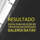 RESULTADO EDITAL 2020 PARA SELEÇÃO DE EXPOSIÇÕES GALERIA DA FAV