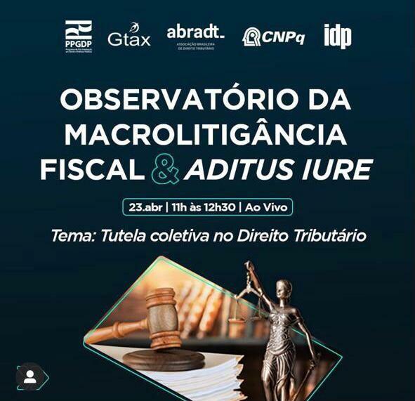 Observatório da macrolitigância fiscal e Aditus Iure, tema: Tutela coletiva no direito tributário.