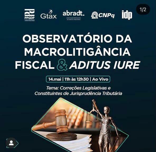 Observatório da macrolitigância fiscal e Aditus Iure, tema: Correções legislativas e constituintes de jurisprudência tributária.